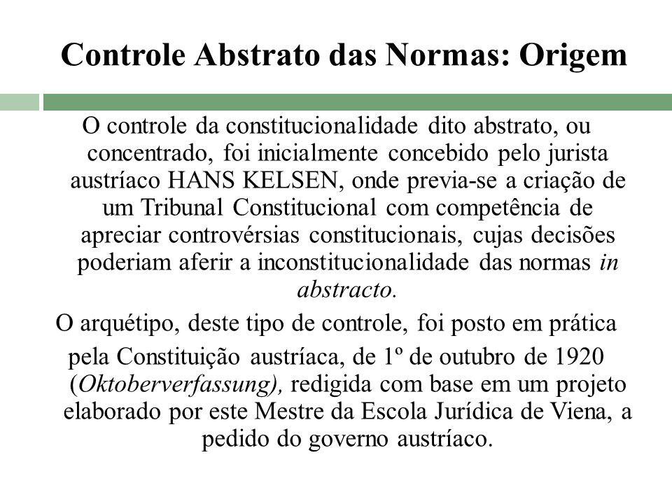 Controle Abstrato das Normas: Origem O controle da constitucionalidade dito abstrato, ou concentrado, foi inicialmente concebido pelo jurista austríac