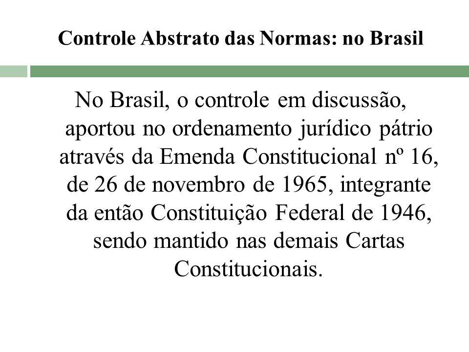 Controle Abstrato das Normas: no Brasil No Brasil, o controle em discussão, aportou no ordenamento jurídico pátrio através da Emenda Constitucional nº