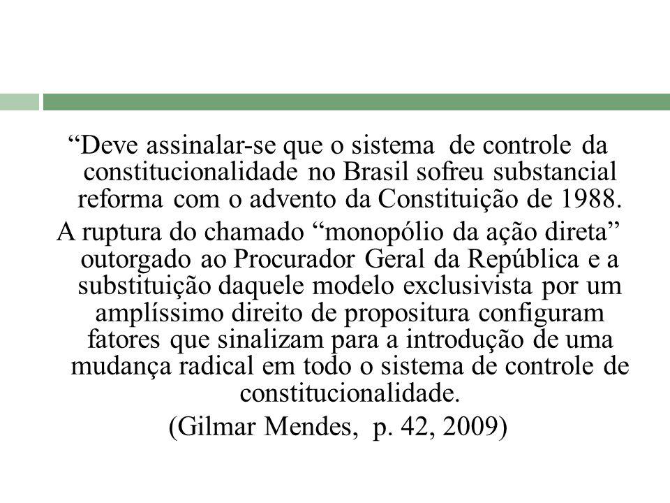 Deve assinalar-se que o sistema de controle da constitucionalidade no Brasil sofreu substancial reforma com o advento da Constituição de 1988. A ruptu