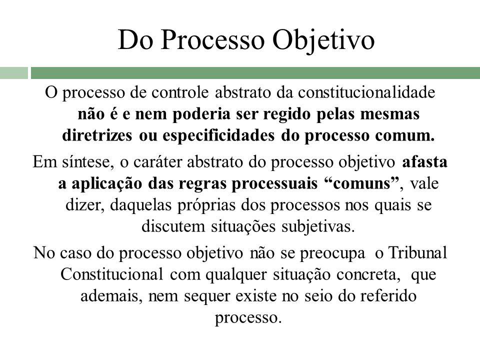 Do Processo Objetivo O processo de controle abstrato da constitucionalidade não é e nem poderia ser regido pelas mesmas diretrizes ou especificidades
