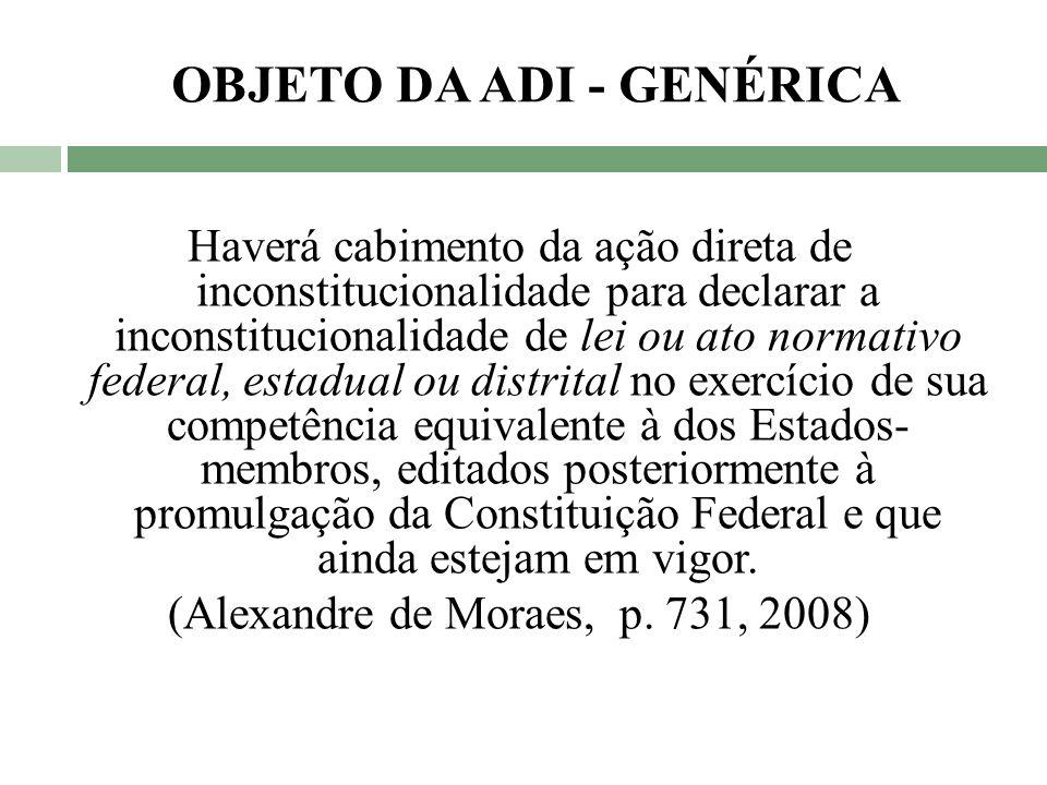 OBJETO DA ADI - GENÉRICA Haverá cabimento da ação direta de inconstitucionalidade para declarar a inconstitucionalidade de lei ou ato normativo federa