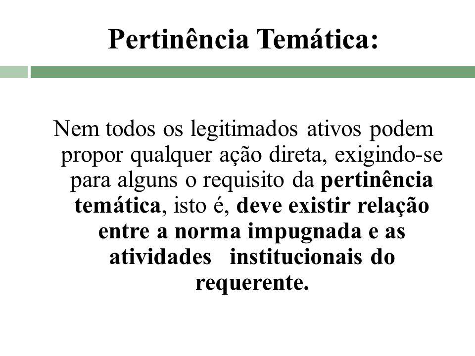 Pertinência Temática: Nem todos os legitimados ativos podem propor qualquer ação direta, exigindo-se para alguns o requisito da pertinência temática,