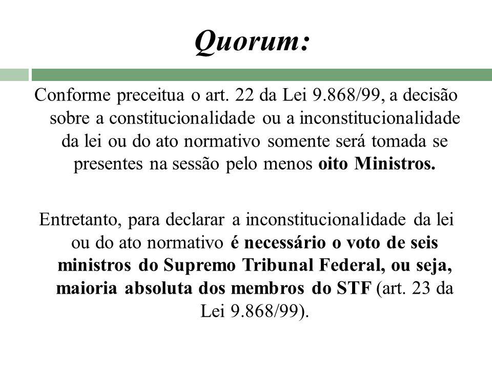 Quorum: Conforme preceitua o art. 22 da Lei 9.868/99, a decisão sobre a constitucionalidade ou a inconstitucionalidade da lei ou do ato normativo some
