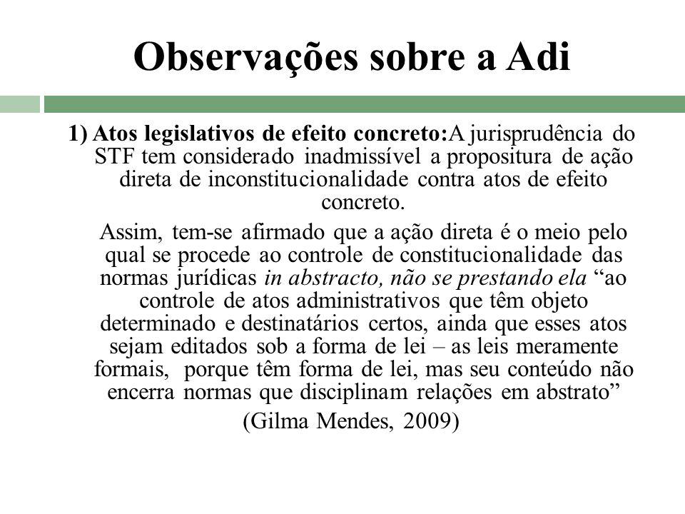 Observações sobre a Adi 1) Atos legislativos de efeito concreto:A jurisprudência do STF tem considerado inadmissível a propositura de ação direta de i