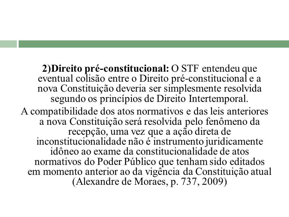 2)Direito pré-constitucional: O STF entendeu que eventual colisão entre o Direito pré-constitucional e a nova Constituição deveria ser simplesmente re