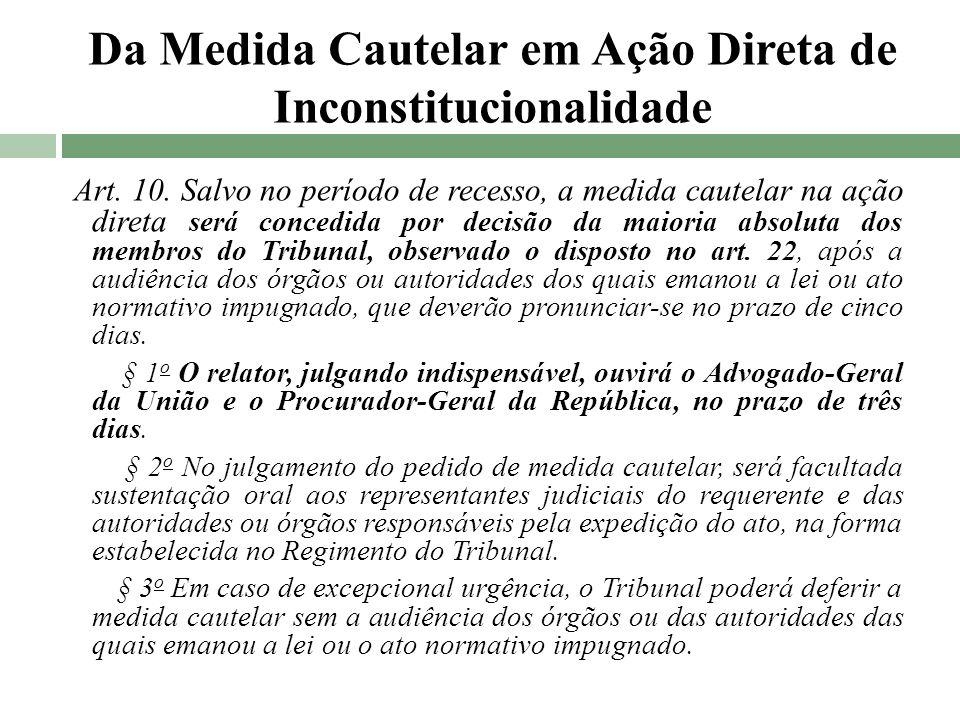 Da Medida Cautelar em Ação Direta de Inconstitucionalidade Art. 10. Salvo no período de recesso, a medida cautelar na ação direta será concedida por d