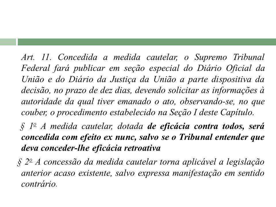 Art. 11. Concedida a medida cautelar, o Supremo Tribunal Federal fará publicar em seção especial do Diário Oficial da União e do Diário da Justiça da