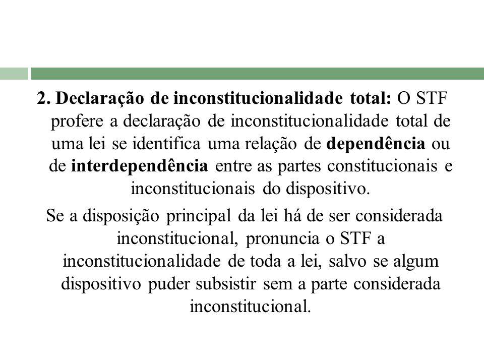 2. Declaração de inconstitucionalidade total: O STF profere a declaração de inconstitucionalidade total de uma lei se identifica uma relação de depend