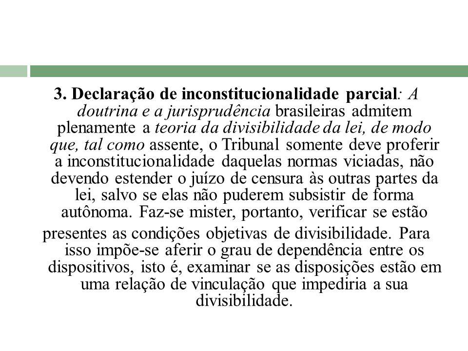 3. Declaração de inconstitucionalidade parcial: A doutrina e a jurisprudência brasileiras admitem plenamente a teoria da divisibilidade da lei, de mod