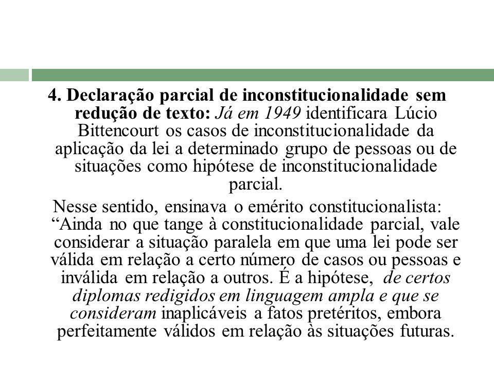 4. Declaração parcial de inconstitucionalidade sem redução de texto: Já em 1949 identificara Lúcio Bittencourt os casos de inconstitucionalidade da ap