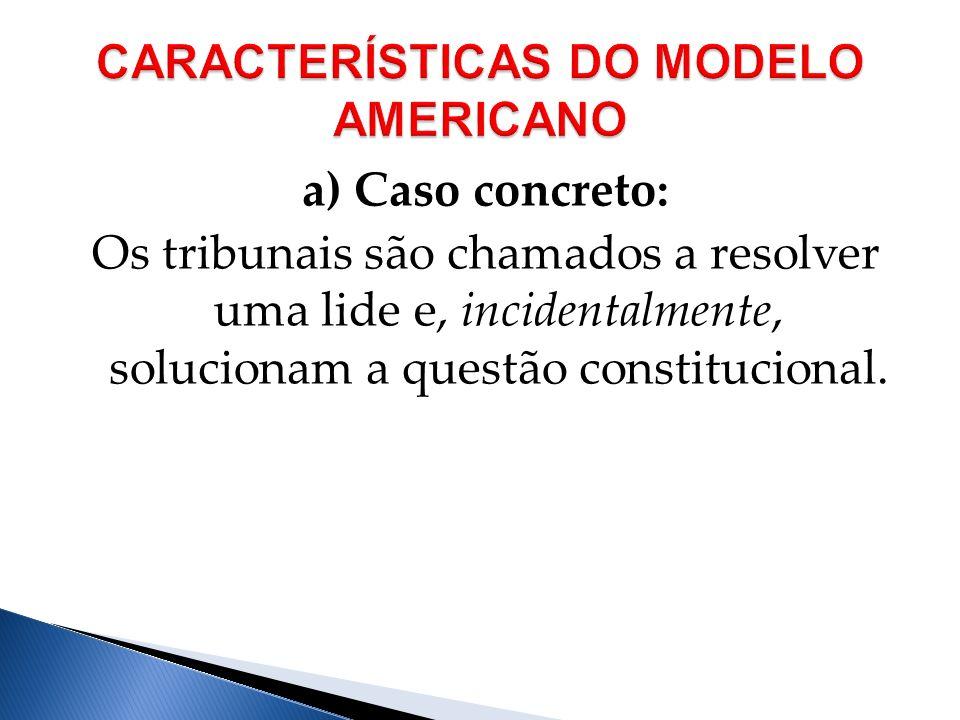 a) Caso concreto: Os tribunais são chamados a resolver uma lide e, incidentalmente, solucionam a questão constitucional.