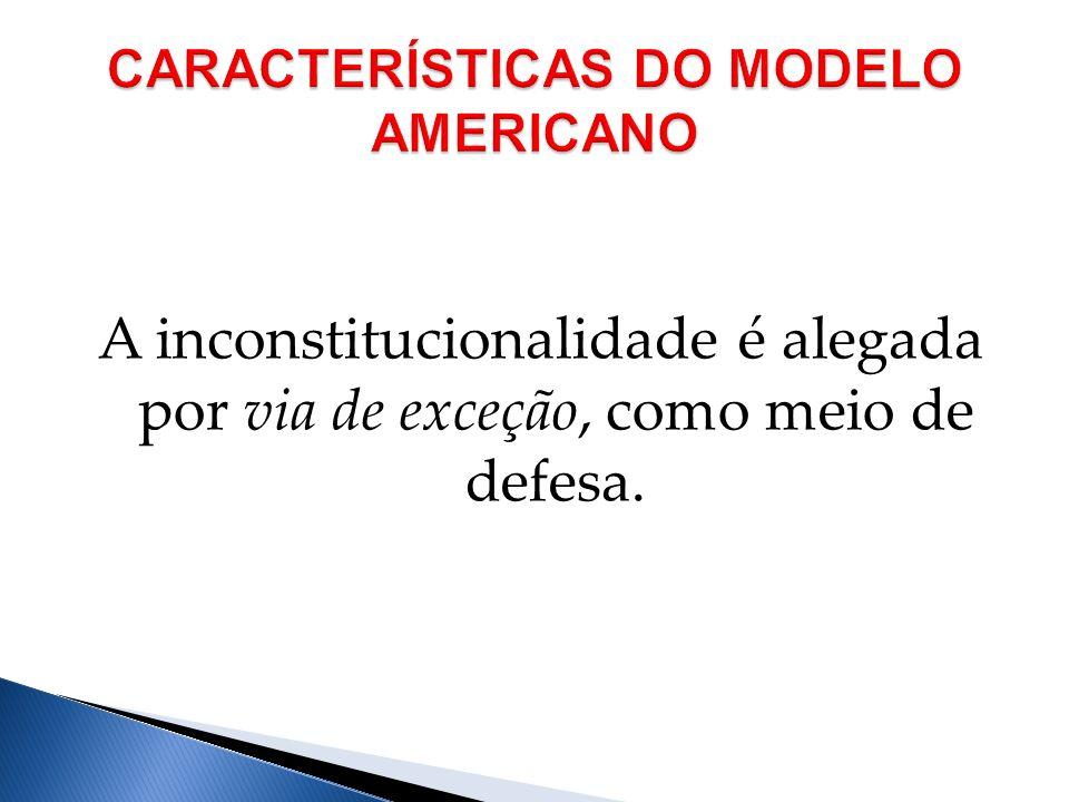 A inconstitucionalidade é alegada por via de exceção, como meio de defesa.