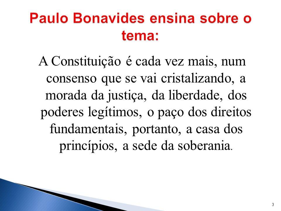 A Constituição é cada vez mais, num consenso que se vai cristalizando, a morada da justiça, da liberdade, dos poderes legítimos, o paço dos direitos f