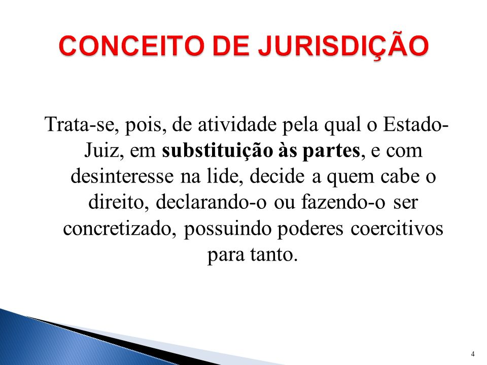 Trata-se, pois, de atividade pela qual o Estado- Juiz, em substituição às partes, e com desinteresse na lide, decide a quem cabe o direito, declarando