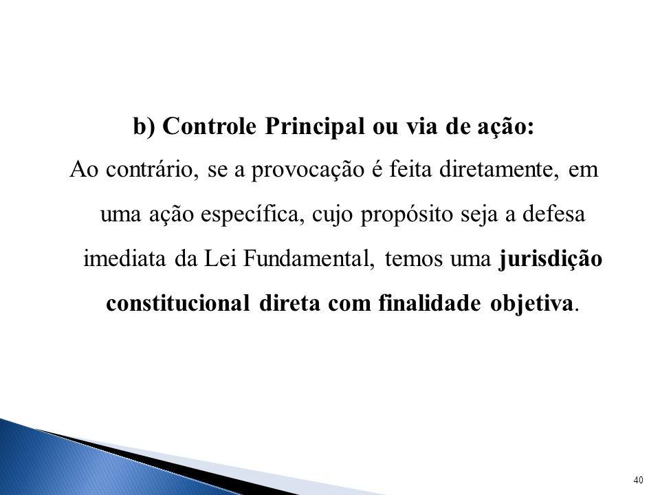 b) Controle Principal ou via de ação: Ao contrário, se a provocação é feita diretamente, em uma ação específica, cujo propósito seja a defesa imediata