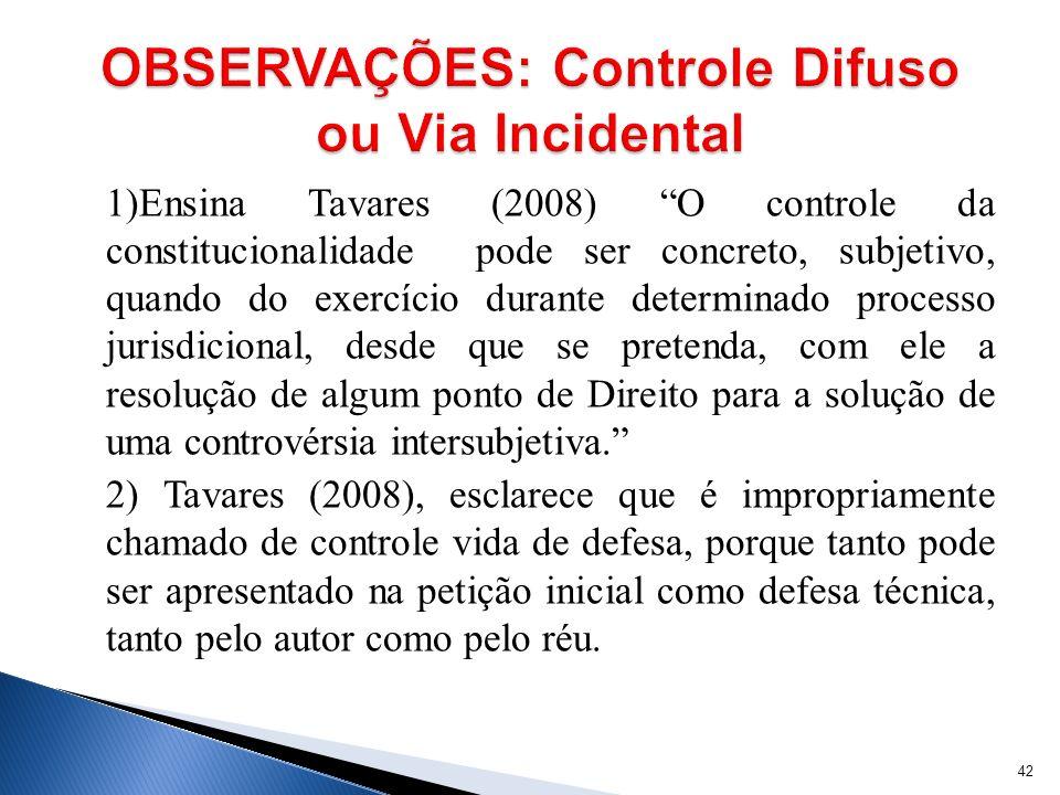 1)Ensina Tavares (2008) O controle da constitucionalidade pode ser concreto, subjetivo, quando do exercício durante determinado processo jurisdicional