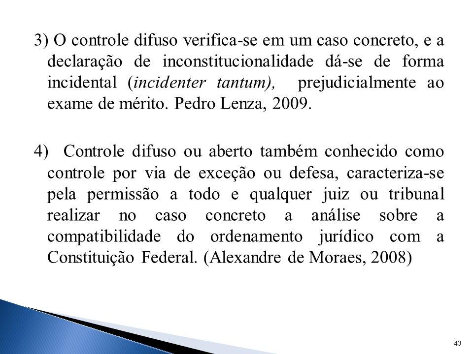 3) O controle difuso verifica-se em um caso concreto, e a declaração de inconstitucionalidade dá-se de forma incidental (incidenter tantum), prejudici