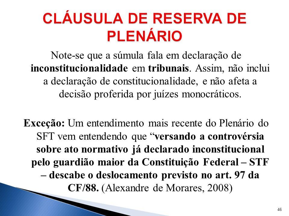 Note-se que a súmula fala em declaração de inconstitucionalidade em tribunais. Assim, não inclui a declaração de constitucionalidade, e não afeta a de