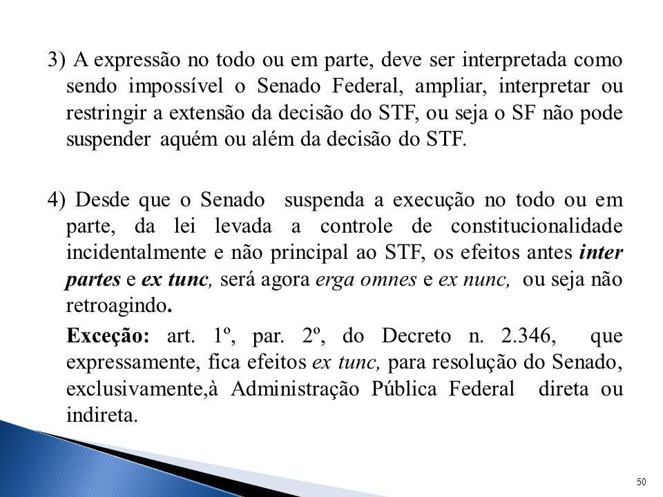 3) A expressão no todo ou em parte, deve ser interpretada como sendo impossível o Senado Federal, ampliar, interpretar ou restringir a extensão da dec