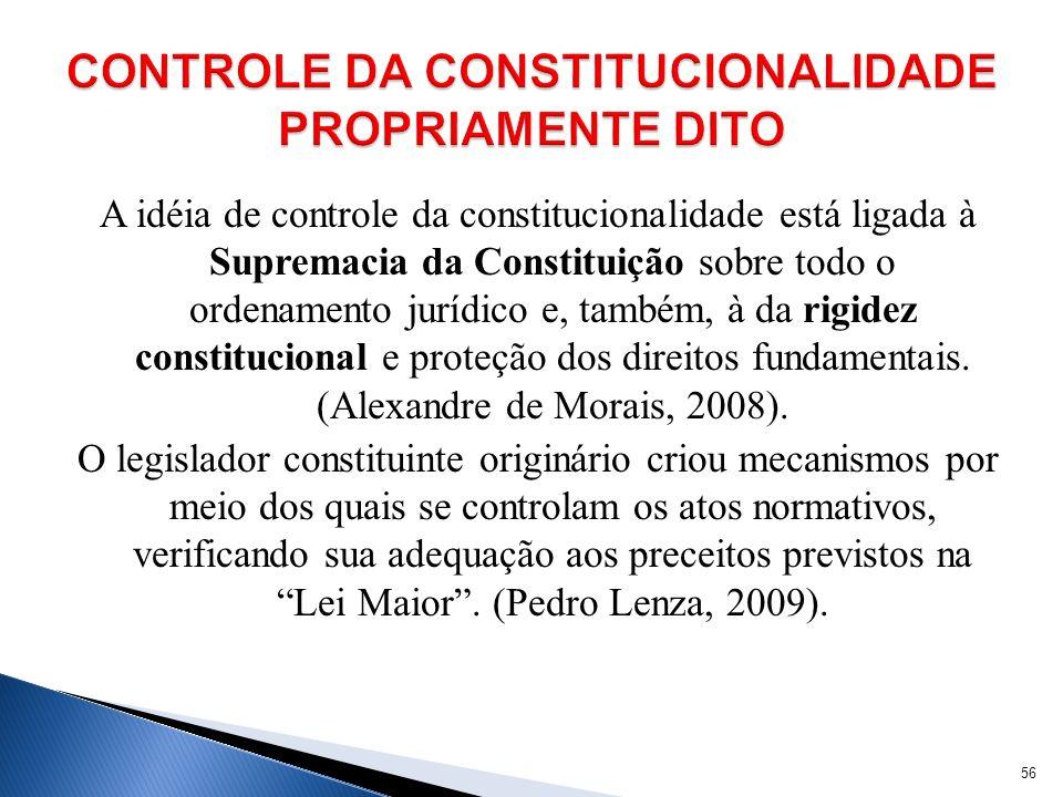 A idéia de controle da constitucionalidade está ligada à Supremacia da Constituição sobre todo o ordenamento jurídico e, também, à da rigidez constitu