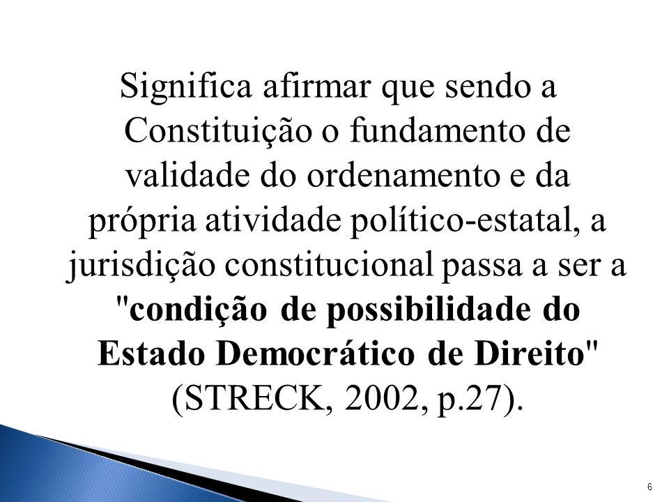 Significa afirmar que sendo a Constituição o fundamento de validade do ordenamento e da própria atividade político-estatal, a jurisdição constituciona