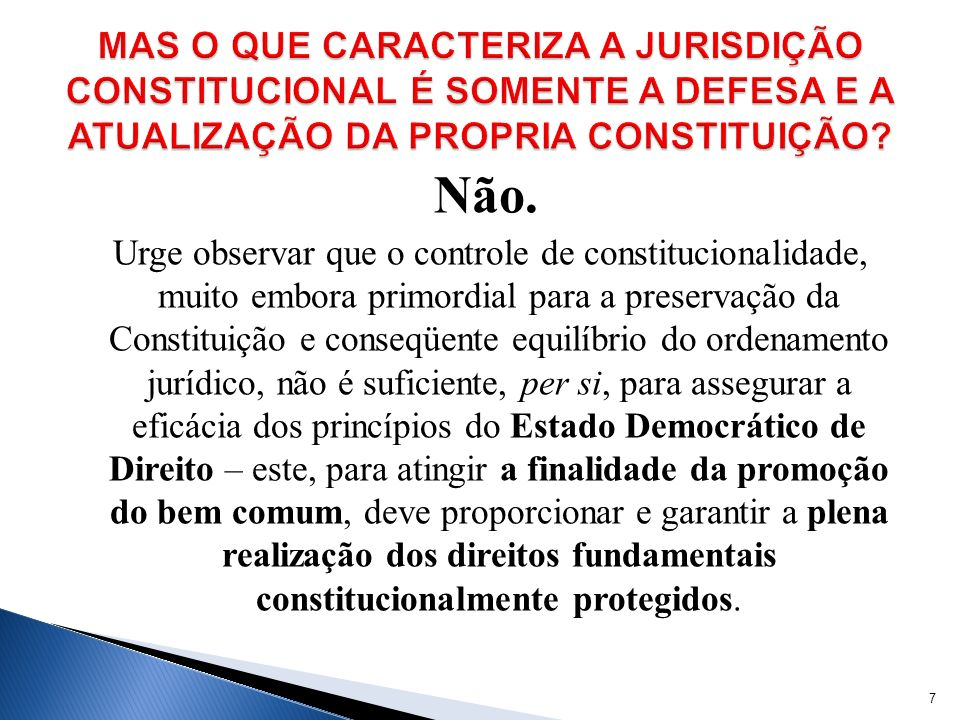Não. Urge observar que o controle de constitucionalidade, muito embora primordial para a preservação da Constituição e conseqüente equilíbrio do orden