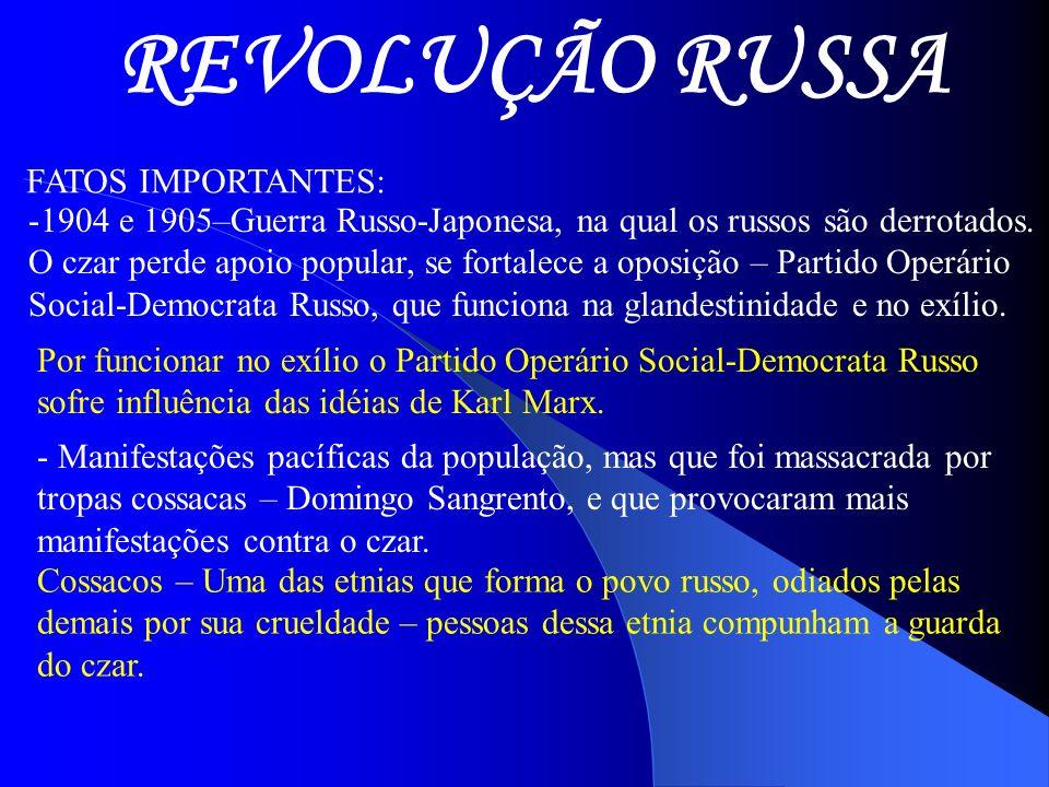 REVOLUÇÃO RUSSA FATOS IMPORTANTES: -1904 e 1905–Guerra Russo-Japonesa, na qual os russos são derrotados. O czar perde apoio popular, se fortalece a op