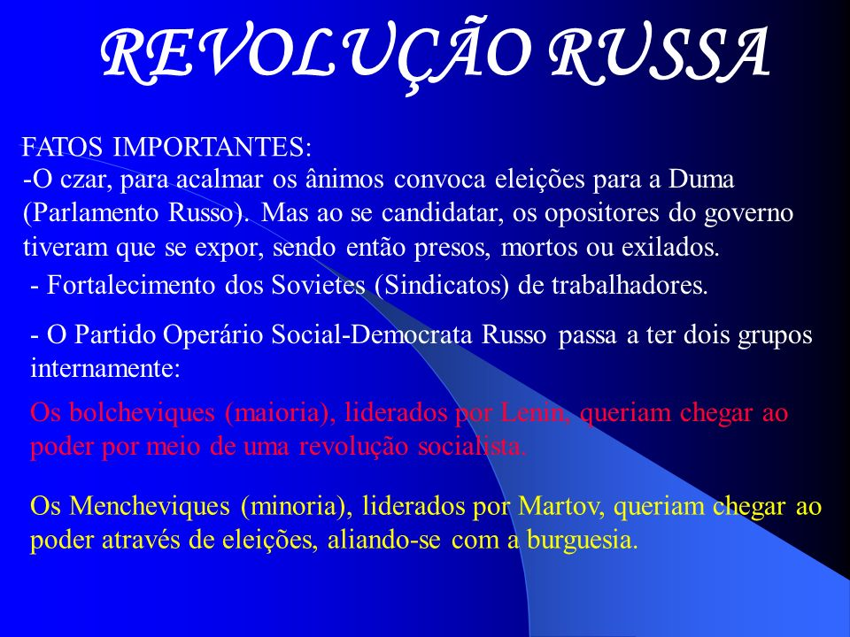 REVOLUÇÃO RUSSA FATOS IMPORTANTES: -O czar, para acalmar os ânimos convoca eleições para a Duma (Parlamento Russo). Mas ao se candidatar, os opositore