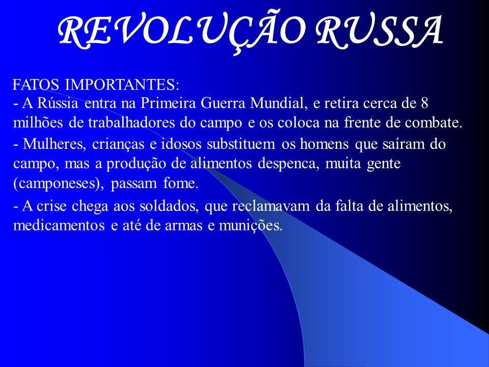 REVOLUÇÃO RUSSA FATOS IMPORTANTES: - A Rússia entra na Primeira Guerra Mundial, e retira cerca de 8 milhões de trabalhadores do campo e os coloca na f