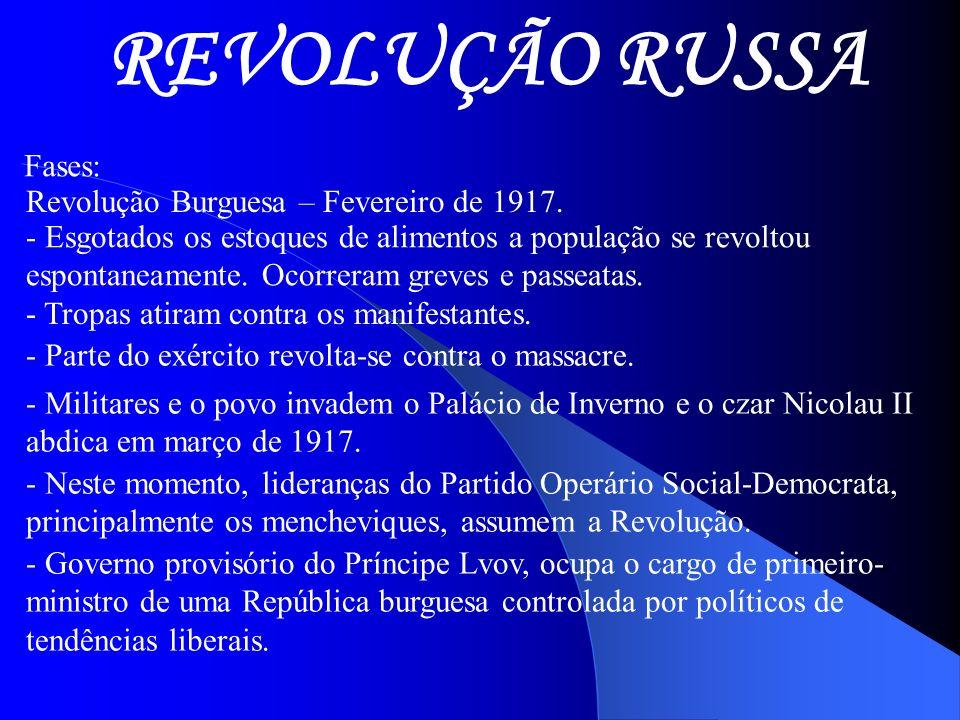 REVOLUÇÃO RUSSA Fases: Revolução Burguesa – Fevereiro de 1917. - Esgotados os estoques de alimentos a população se revoltou espontaneamente. Ocorreram