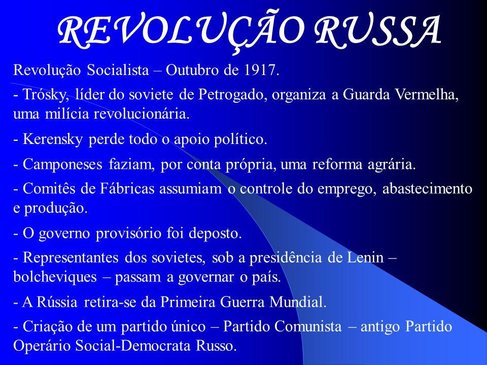 REVOLUÇÃO RUSSA Revolução Socialista – Outubro de 1917. - Trósky, líder do soviete de Petrogado, organiza a Guarda Vermelha, uma milícia revolucionári