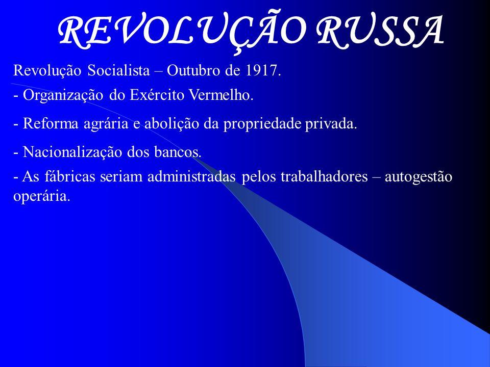 REVOLUÇÃO RUSSA Revolução Socialista – Outubro de 1917. - Organização do Exército Vermelho. - Reforma agrária e abolição da propriedade privada. - Nac
