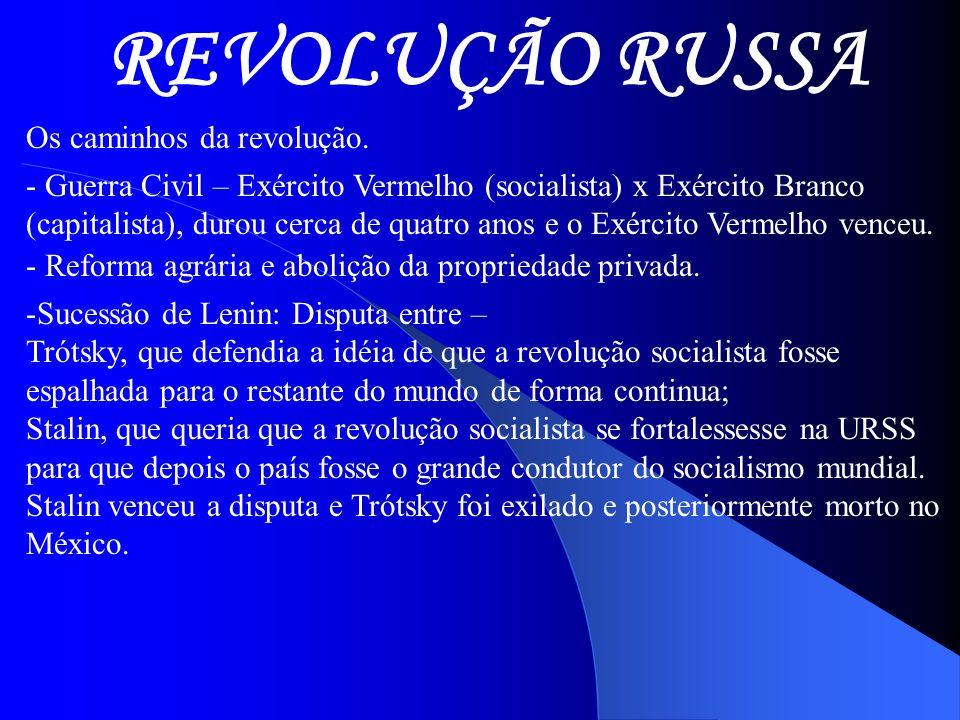 REVOLUÇÃO RUSSA Os caminhos da revolução. - Guerra Civil – Exército Vermelho (socialista) x Exército Branco (capitalista), durou cerca de quatro anos