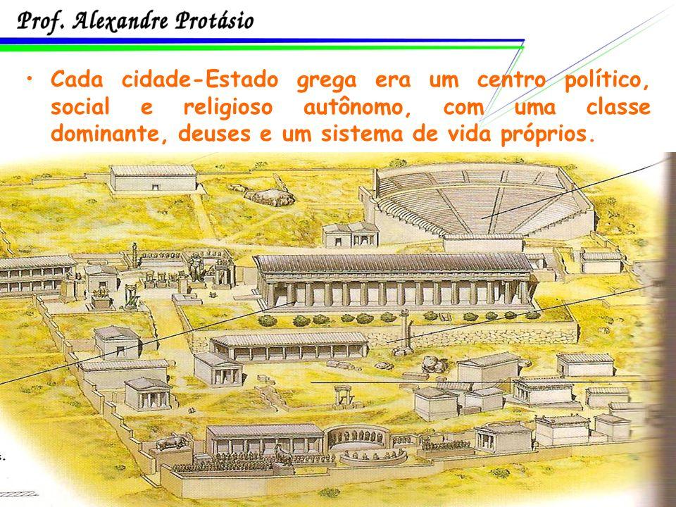 Cada cidade-Estado grega era um centro político, social e religioso autônomo, com uma classe dominante, deuses e um sistema de vida próprios.