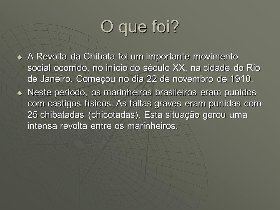 O que foi? A Revolta da Chibata foi um importante movimento social ocorrido, no início do século XX, na cidade do Rio de Janeiro. Começou no dia 22 de