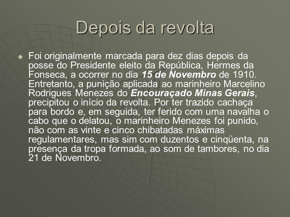 Depois da revolta Foi originalmente marcada para dez dias depois da posse do Presidente eleito da República, Hermes da Fonseca, a ocorrer no dia 15 de