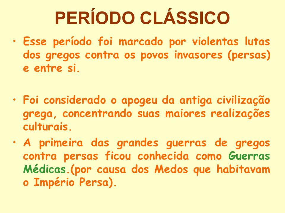 PERÍODO CLÁSSICO Esse período foi marcado por violentas lutas dos gregos contra os povos invasores (persas) e entre si. Foi considerado o apogeu da an