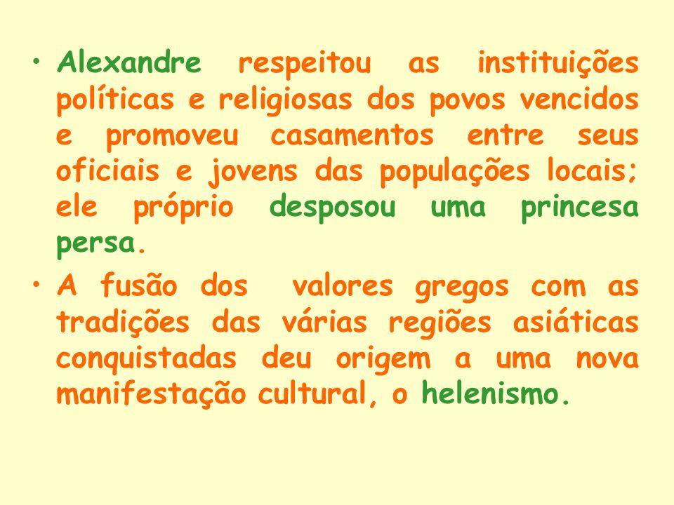 Alexandre respeitou as instituições políticas e religiosas dos povos vencidos e promoveu casamentos entre seus oficiais e jovens das populações locais