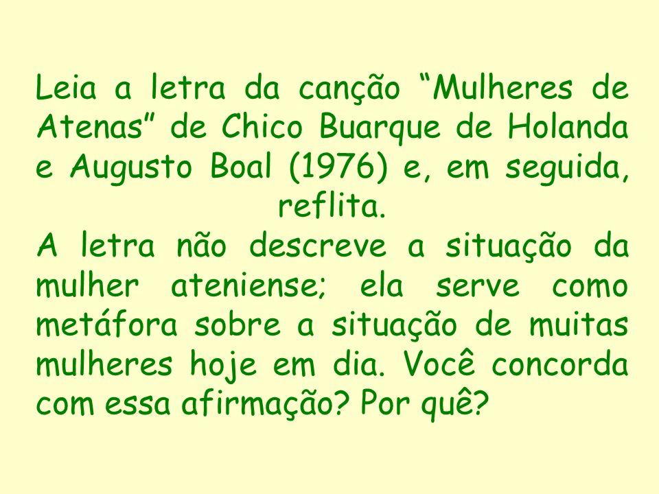Leia a letra da canção Mulheres de Atenas de Chico Buarque de Holanda e Augusto Boal (1976) e, em seguida, reflita. A letra não descreve a situação da
