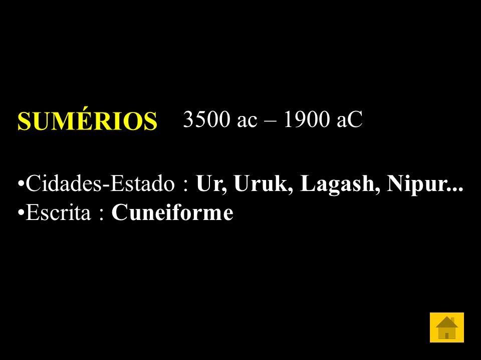 SUMÉRIOS 3500 ac – 1900 aC Cidades-Estado : Ur, Uruk, Lagash, Nipur... Escrita : Cuneiforme