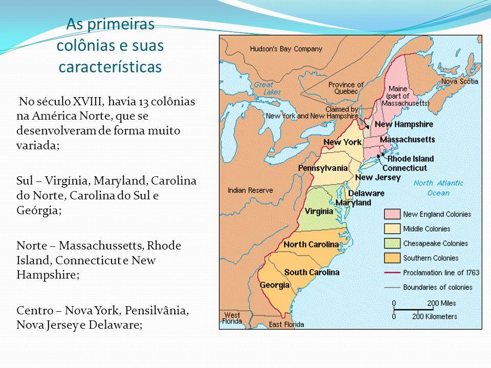 As primeiras colônias e suas características No século XVIII, havia 13 colônias na América Norte, que se desenvolveram de forma muito variada; Sul – V