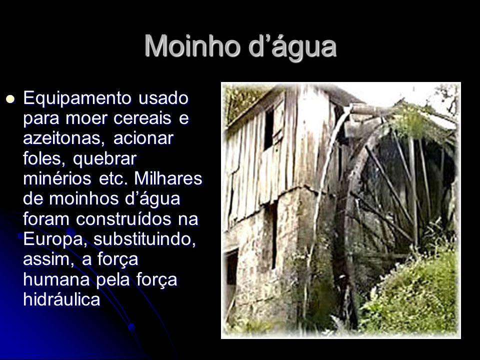 Moinho dágua Equipamento usado para moer cereais e azeitonas, acionar foles, quebrar minérios etc. Milhares de moinhos dágua foram construídos na Euro