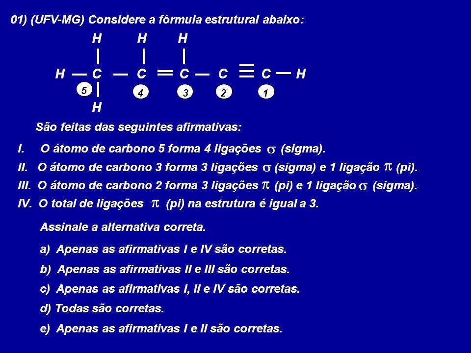 01) (UFV-MG) Considere a fórmula estrutural abaixo: CC H HH H C HH CC 1234 5 São feitas das seguintes afirmativas: I. O átomo de carbono 5 forma 4 lig