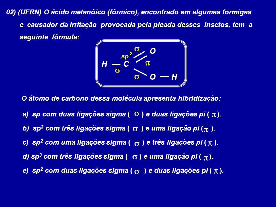 02) (UFRN) O ácido metanóico (fórmico), encontrado em algumas formigas e causador da irritação provocada pela picada desses insetos, tem a seguinte fó