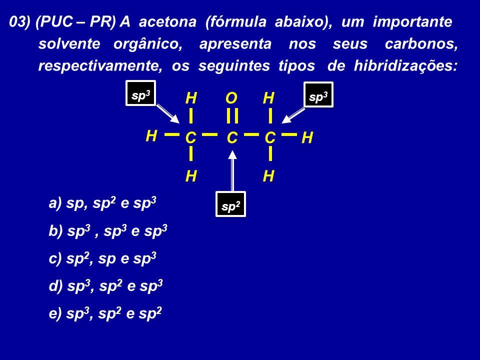 03) (PUC – PR) A acetona (fórmula abaixo), um importante solvente orgânico, apresenta nos seus carbonos, respectivamente, os seguintes tipos de hibrid