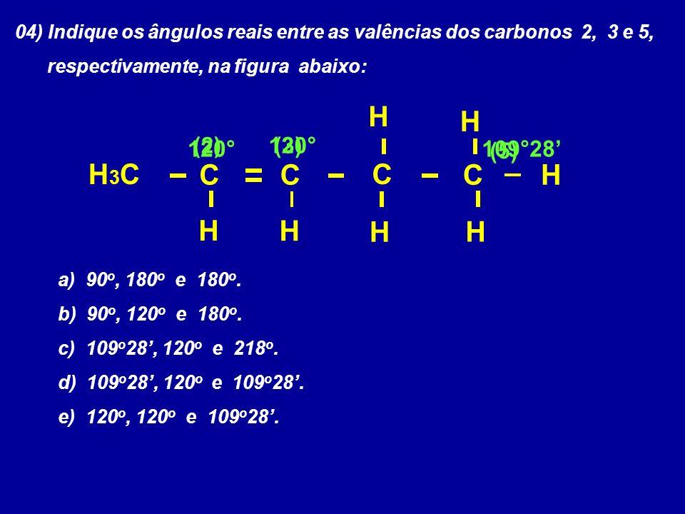 04) Indique os ângulos reais entre as valências dos carbonos 2, 3 e 5, respectivamente, na figura abaixo: a) 90 o, 180 o e 180 o. b) 90 o, 120 o e 180