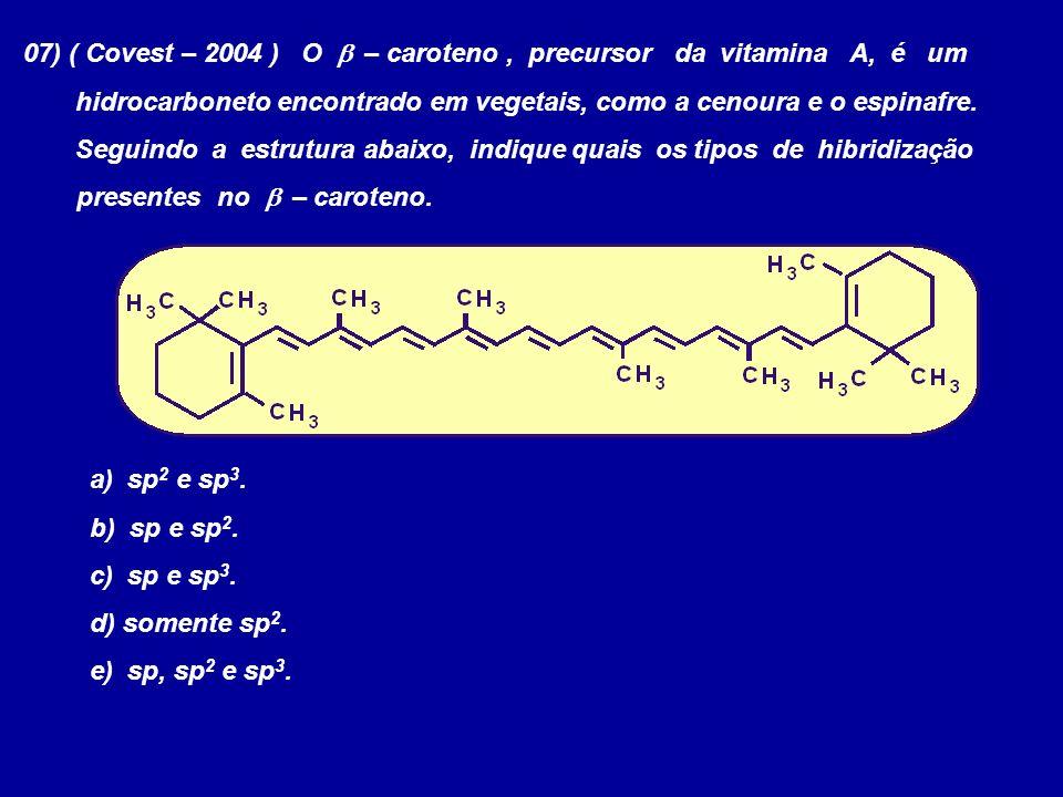 07) ( Covest – 2004 ) O – caroteno, precursor da vitamina A, é um hidrocarboneto encontrado em vegetais, como a cenoura e o espinafre. Seguindo a estr