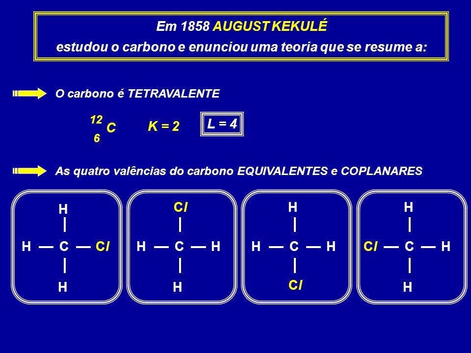Em 1858 AUGUST KEKULÉ estudou o carbono e enunciou uma teoria que se resume a: O carbono é TETRAVALENTE C 6 12 K = 2L = 4 As quatro valências do carbo