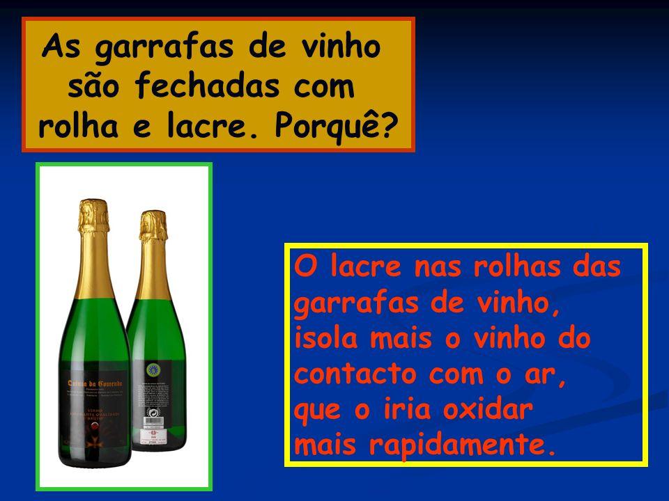 As garrafas de vinho são fechadas com rolha e lacre. Porquê? O lacre nas rolhas das garrafas de vinho, isola mais o vinho do contacto com o ar, que o