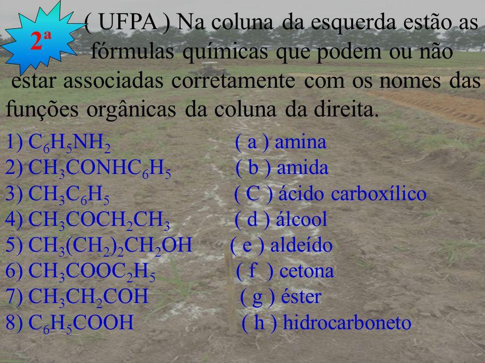 ( UFPA ) Na coluna da esquerda estão as fórmulas químicas que podem ou não estar associadas corretamente com os nomes das funções orgânicas da coluna